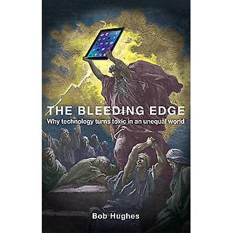 The Bleeding Edge - Why Technology Turns Toxic in an Unequal World by