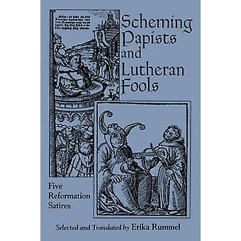 Scheming Papists and Lutheran Fools - Five Reformation Satires by Erik