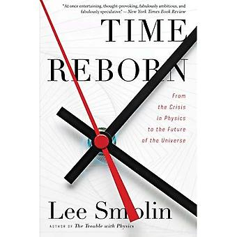 De tijd is herboren: uit de Crisis in de Natuurkunde voor de toekomst van het universum