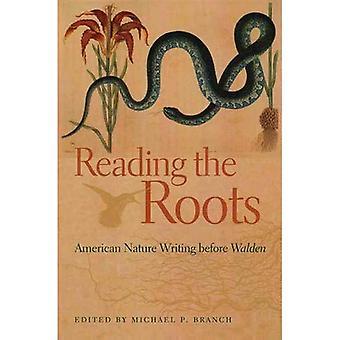 Les racines de lecture: américain Nature écrit avant Walden