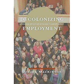 Decolonizing Employment: Aboriginal Inclusion in Canada's Labour Market
