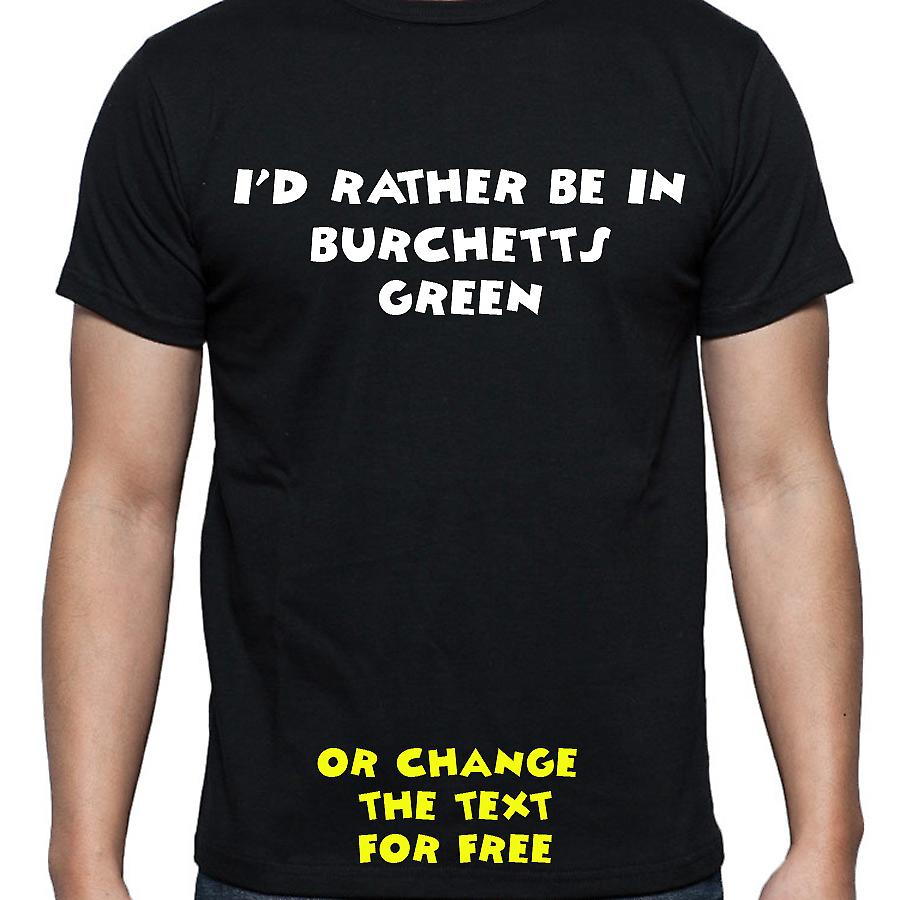 I'd Rather Be In Burchetts green Black Hand Printed T shirt
