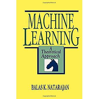 Machine Learning: A Theoretical Approach