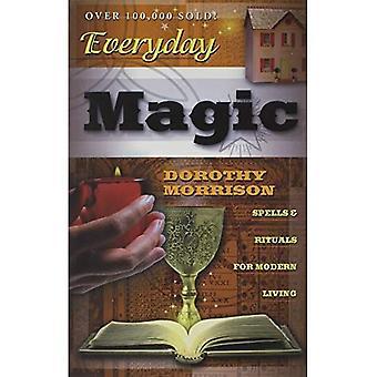 Magie tous les jours: Sorts et rituels de la vie moderne