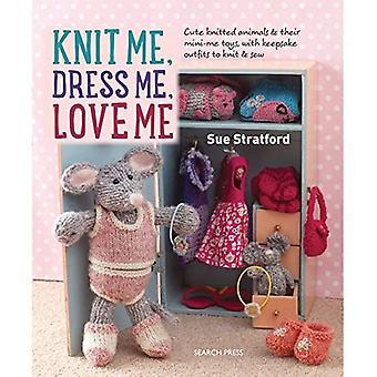 Brei Me, Me kleden, Love Me: Cute gebreide dieren en hun mini-me speelgoed, met aandenken outfits te breien & Naai