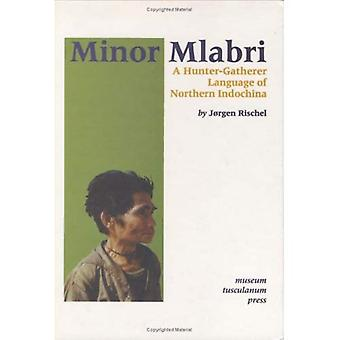 Mlabri mineur: Un langage de chasseurs-cueilleurs de l'Indochine du Nord
