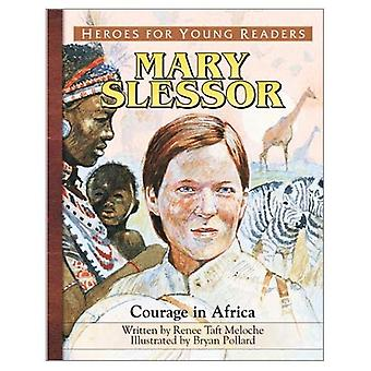 Heroes for Young Readers: Mary Slessor: Courage in Africa