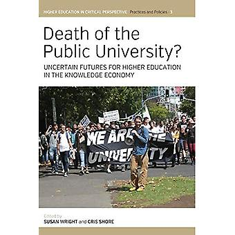 Death of the Public University?: Uncertain Futures for Higher Education in the Knowledge Economy (Higher Education in Critical Perspective: Practices and Policies)