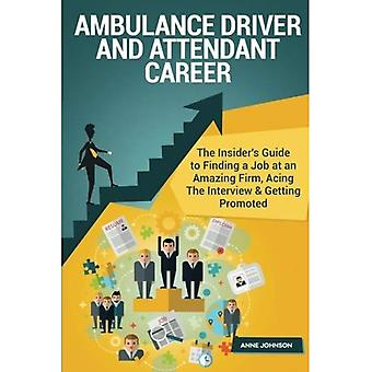 Ambulance Driver and Attendant Career (Special Edition): The Insider's Guide to Finding a Job at� an Amazing Firm, Acing the Interview & Getting Promoted