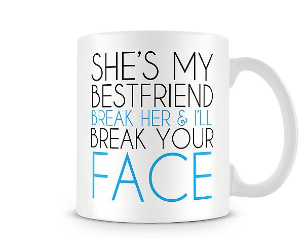 She's My Best Friend Break Her Heart I'll Break Your Face Mug