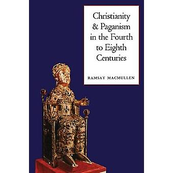 Christianity and Paganism in the Fourth to Eighth Centuries by MacMullen & Ramsay