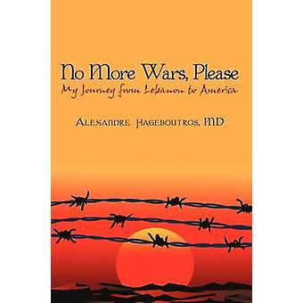 No More Wars Please My Journey from Lebanon to America by Hageboutros & MD Alexandre