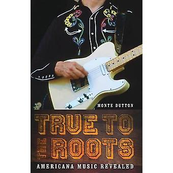 True to the Roots Americana Music Revealed by Dutton & Monte