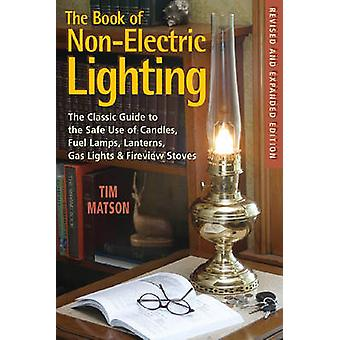 The Book of NonElectric Lighting The Classic Guide to the Safe Use of Candles Fuel Lamps Lanterns Gaslights  FireView Stoves by Matson & Tim