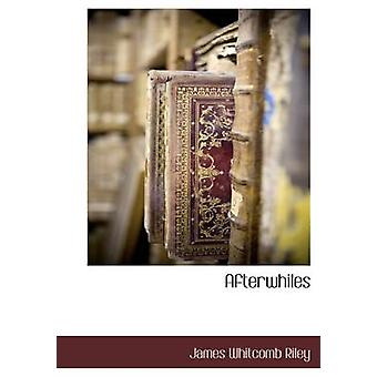 Afterwhiles von Riley & James Whitcomb