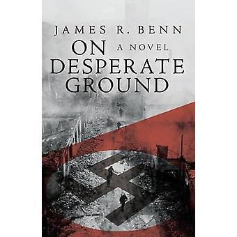On Desperate Ground by Benn & James R.