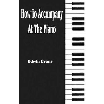 How to Accompany at the Piano by Evans & Edwin