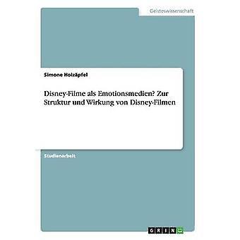 DisneyFilme als Emotionsmedien Zur Struktur und Wirkung von DisneyFilmen by Holzpfel & Simone