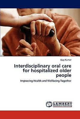 Interdisciplinary oral voituree for hospitalized older people by Kumar & Ajay