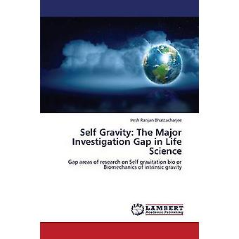 Self Gravity The Major Investigation Gap in Life Science by Bhattacharjee Iresh Ranjan