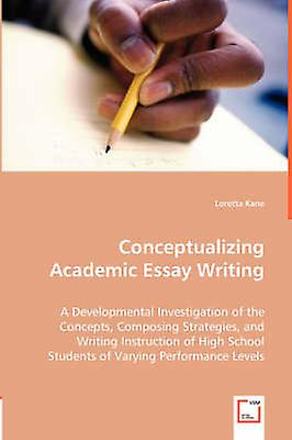Conceptualizing Academic Essay Writing by Kane & Loretta