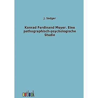Konrad Ferdinand Meyer. Eine pathographischpsychologische Studie by Sadger & J.