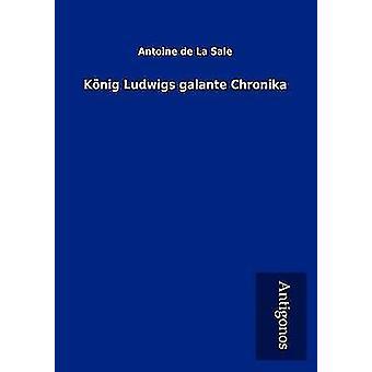 K Nig Ludwigs Galante Chronika by de La Sale & Antoine