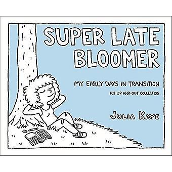 Super Spätzünder - meinen Anfangstagen im Übergang von Julia Kaye - 97814
