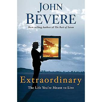 Extraordinary - The Life You're Meant to Live by John Bevere - 9780307