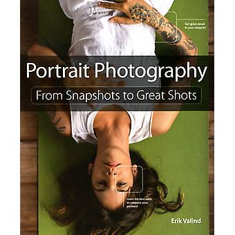 Portrait Photography - From Snapshots to Great Shots by Erik Valind -