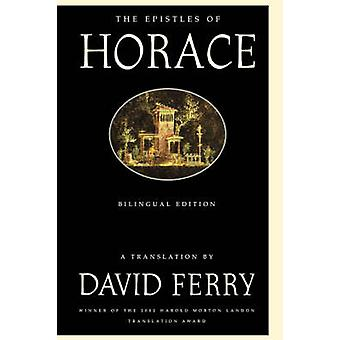The Epistles of Horace - Bilingual Edition by David Ferry - Horace - D