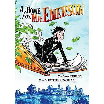 A Home for Mr. Emerson by Barbara Kerley - Edwin Fotheringham - 97805