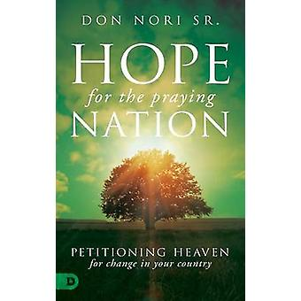 Hope for the Praying Nation - Petitioning Heaven for Change in Your Co