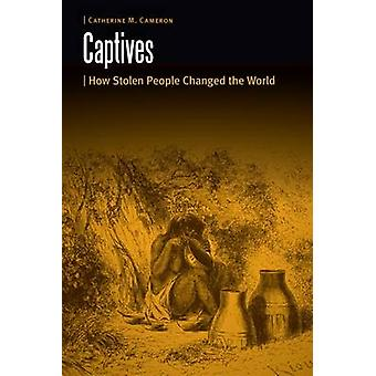 Captives - How Stolen People Changed the World by Catherine M. Cameron