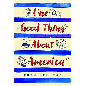 One Good Thing about America by Ruth Freeman - 9780823436958 Book