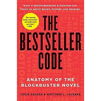 The Bestseller Code - Anatomy of the Blockbuster Novel by Jodie Archer