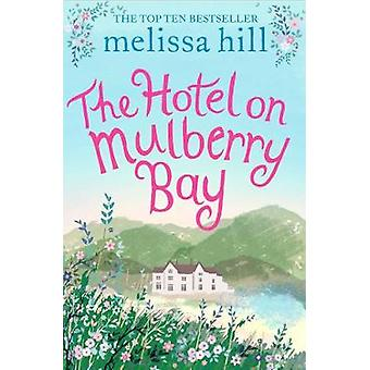 The Hotel on Mulberry Bay by Melissa Hill - 9781471171062 Book