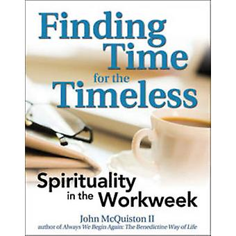 Finding Time for the Timeless - Spirituality in the Workweek by John M