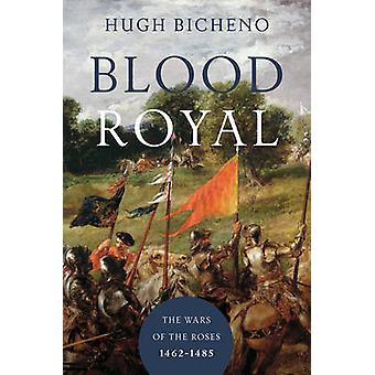 Blood Royal - The Wars of the Roses - 1462-1485 by Hugh Bicheno - 97816