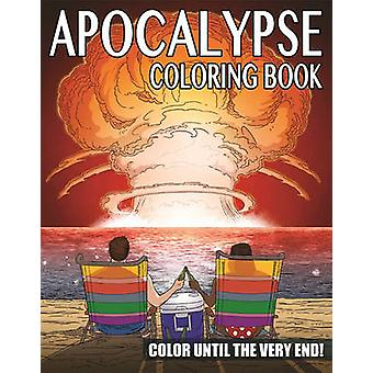 The Apocalypse Coloring Book - Color Until the Very End! by Ted Rechli
