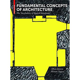 Fundamental Concepts of Architecture - The Vocabulary of Spatial Situa