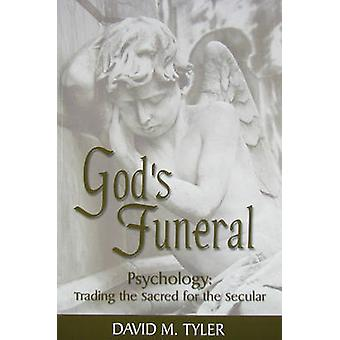 God's Funeral - Psychology - Trading the Sacred for the Secular by Davi
