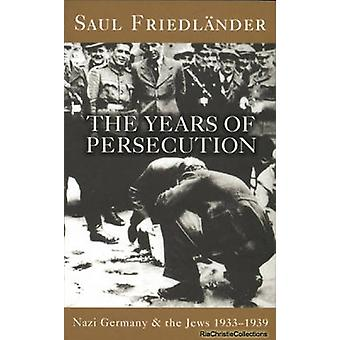 Nazi Germany and the Jews The Years of Persecution by Saul Friedlander