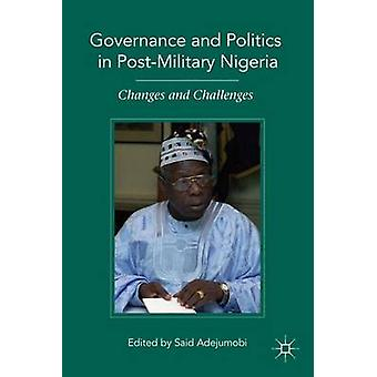 Governance and Politics in PostMilitary Nigeria Changes and Challenges by Adejumobi & Said