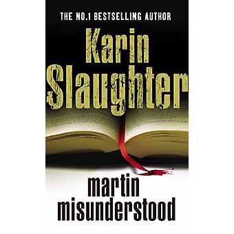 Martin von Karin Slaughter - 9780099525899 Buch missverstanden