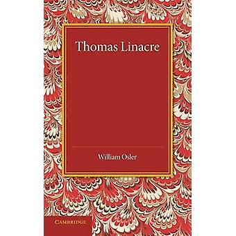 Thomas Linacre - Linacre Lecture - 1908 by William Osler - 97811074257