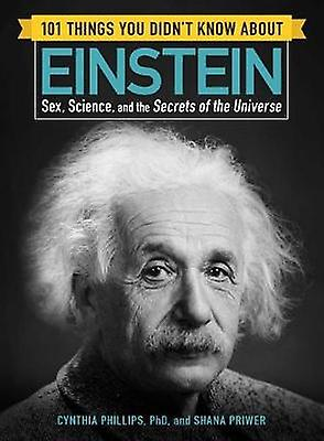 101 Things You Didn't Know about Einstein - Sex - Science - and the Se