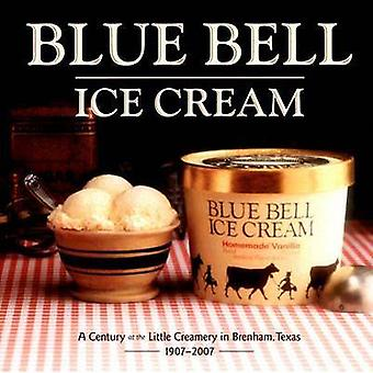 Blue Bell Ice Cream - A Century at the Little Creamery in Brenham - Te