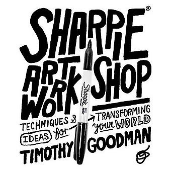 Sharpie Art Workshop - Techniques and Ideas for Transforming Your Worl
