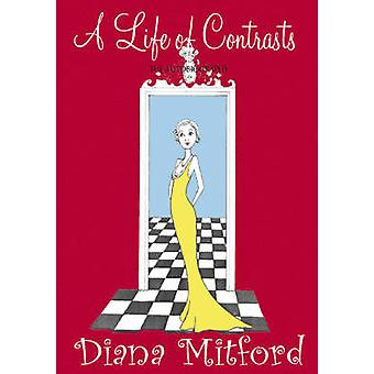 A Life of Contrasts - The Autobiography by Diana Mitford - Selina Hast